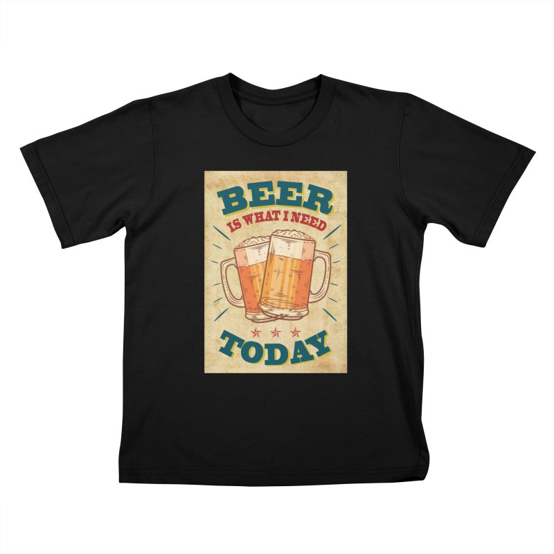 Beer is what i need today, vintage poster, old paper texture Kids T-Shirt by ALMA VISUAL's Artist Shop