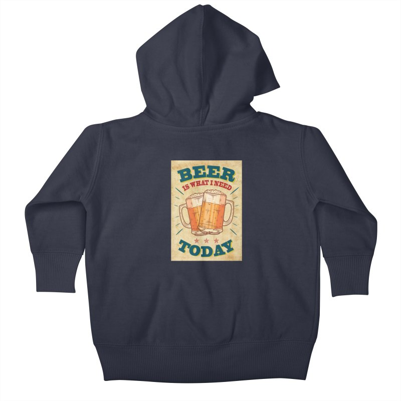 Beer is what i need today, vintage poster, old paper texture Kids Baby Zip-Up Hoody by ALMA VISUAL's Artist Shop