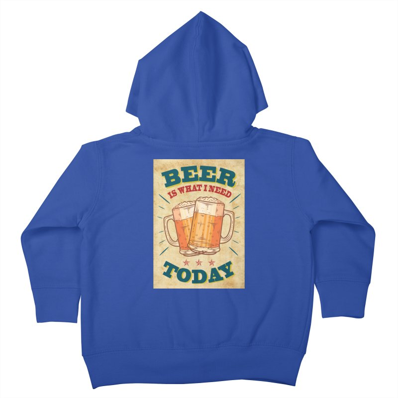Beer is what i need today, vintage poster, old paper texture Kids Toddler Zip-Up Hoody by ALMA VISUAL's Artist Shop