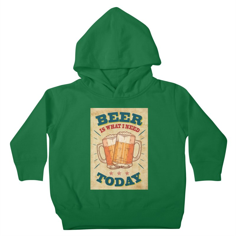 Beer is what i need today, vintage poster, old paper texture Kids Toddler Pullover Hoody by ALMA VISUAL's Artist Shop