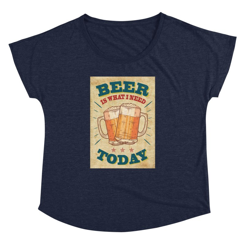 Beer is what i need today, vintage poster, old paper texture Women's Dolman Scoop Neck by ALMA VISUAL's Artist Shop