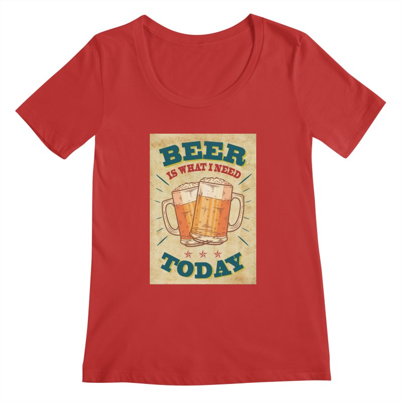 Beer is what i need today, vintage poster, old paper texture Women's Regular Scoop Neck by ALMA VISUAL's Artist Shop