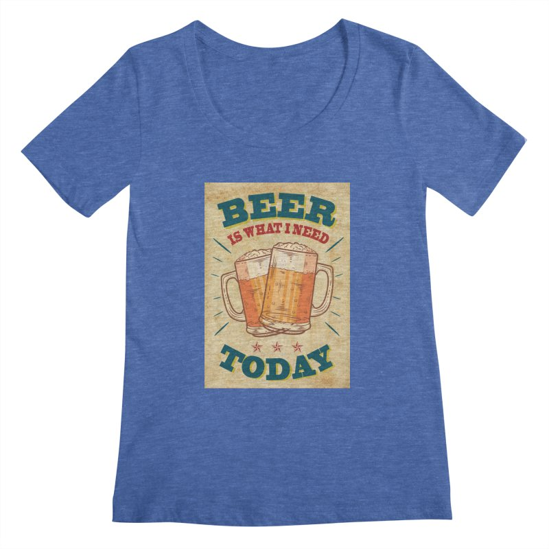 Beer is what i need today, vintage poster, old paper texture Women's Scoopneck by ALMA VISUAL's Artist Shop