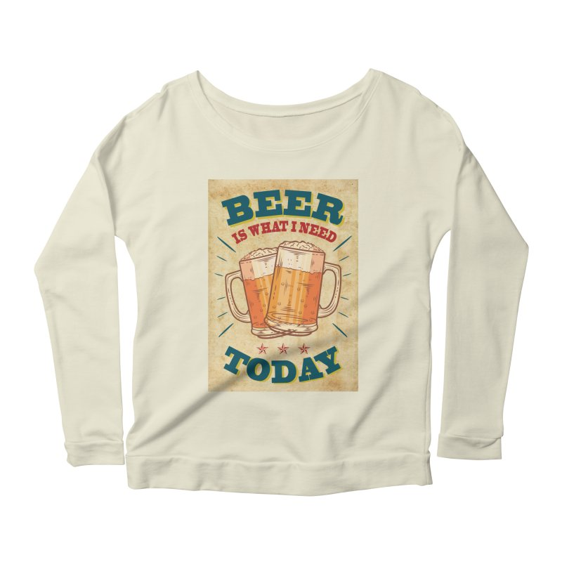 Beer is what i need today, vintage poster, old paper texture Women's Longsleeve Scoopneck  by ALMA VISUAL's Artist Shop