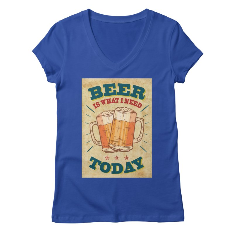 Beer is what i need today, vintage poster, old paper texture Women's V-Neck by ALMA VISUAL's Artist Shop