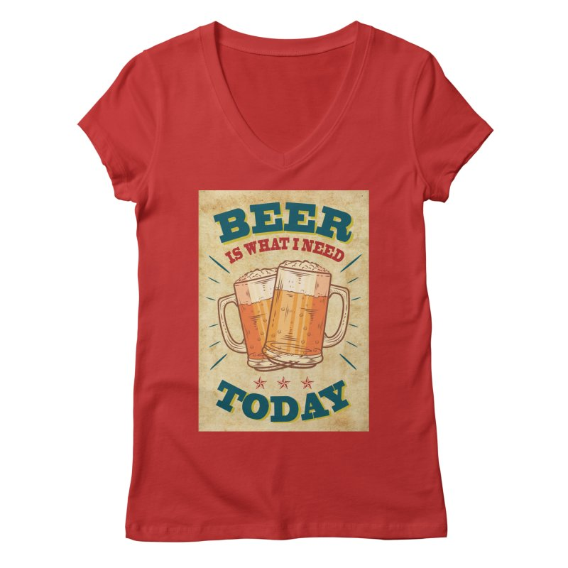 Beer is what i need today, vintage poster, old paper texture Women's Regular V-Neck by ALMA VISUAL's Artist Shop