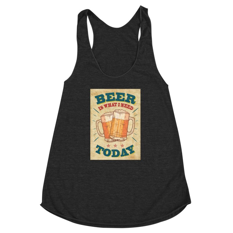 Beer is what i need today, vintage poster, old paper texture Women's Racerback Triblend Tank by ALMA VISUAL's Artist Shop
