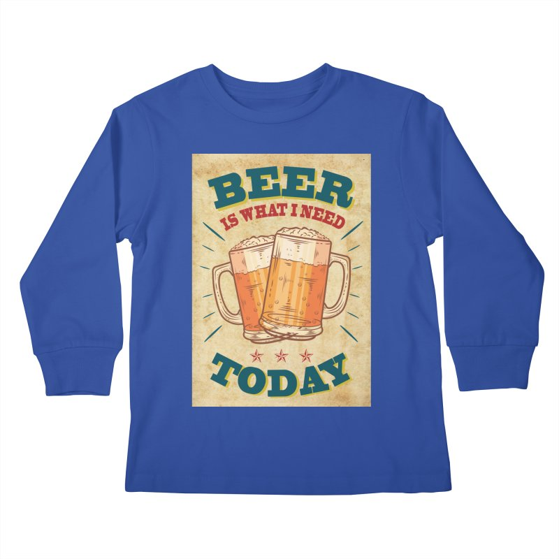 Beer is what i need today, vintage poster, old paper texture Kids Longsleeve T-Shirt by ALMA VISUAL's Artist Shop