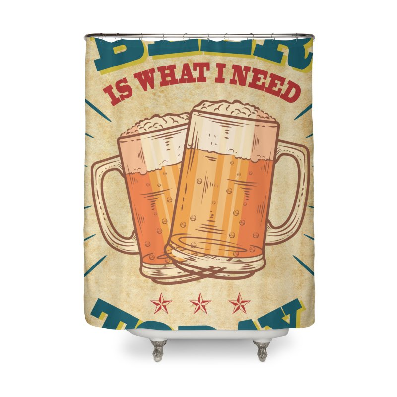 Beer is what i need today, vintage poster, old paper texture Home Shower Curtain by ALMA VISUAL's Artist Shop