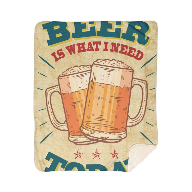 Beer is what i need today, vintage poster, old paper texture Home Sherpa Blanket Blanket by ALMA VISUAL's Artist Shop