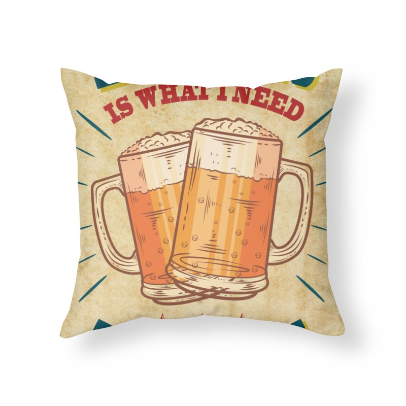 Beer is what i need today, vintage poster, old paper texture Home Throw Pillow by ALMA VISUAL's Artist Shop