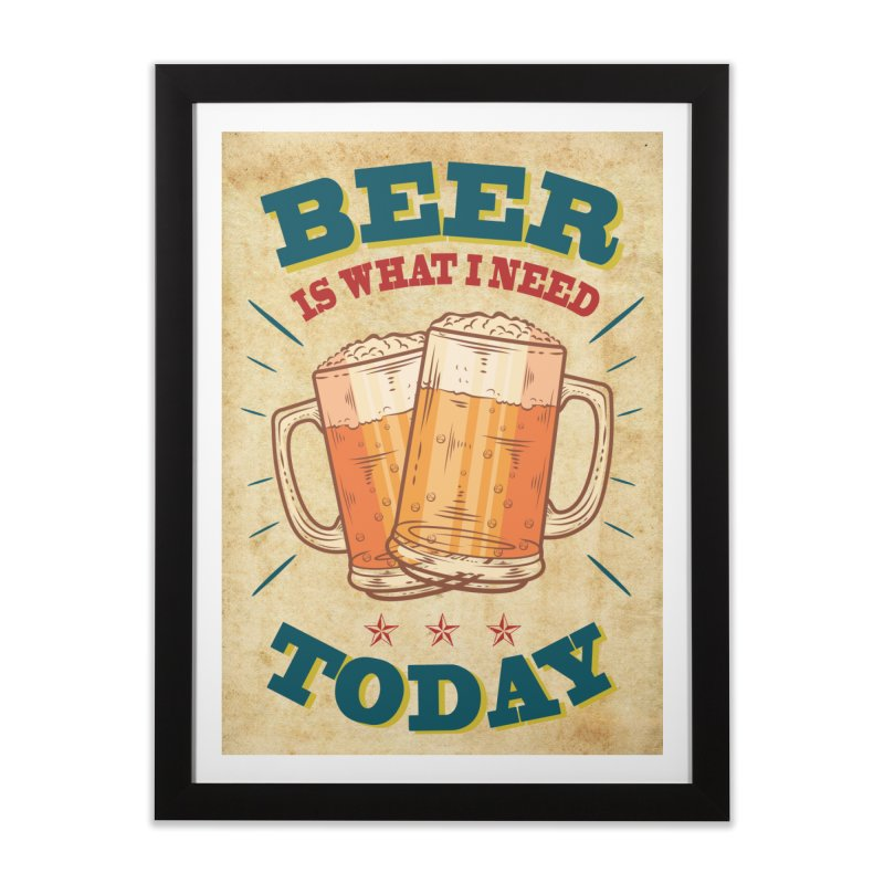 Beer is what i need today, vintage poster, old paper texture Home Framed Fine Art Print by ALMA VISUAL's Artist Shop