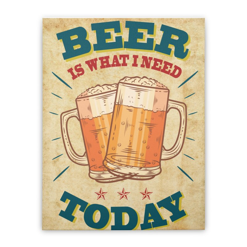 Beer is what i need today, vintage poster, old paper texture Home Stretched Canvas by ALMA VISUAL's Artist Shop