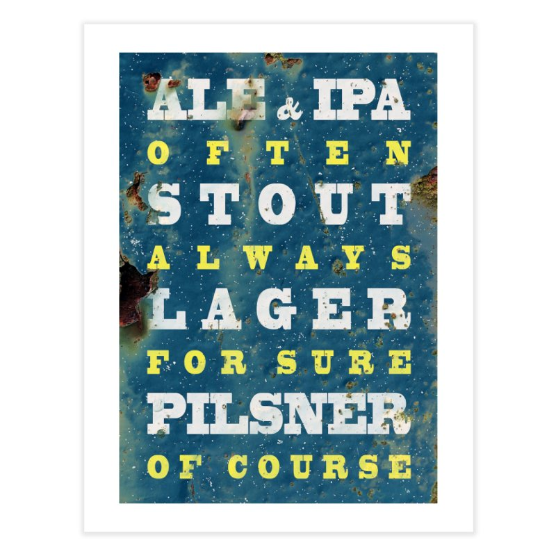 Beer always, metal background poster Home Fine Art Print by ALMA VISUAL's Artist Shop