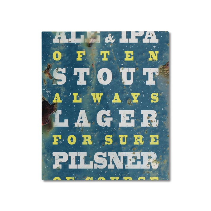 Beer always, metal background poster Home Mounted Aluminum Print by ALMA VISUAL's Artist Shop