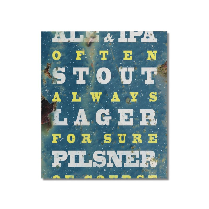 Beer always, metal background poster Home Mounted Acrylic Print by ALMA VISUAL's Artist Shop