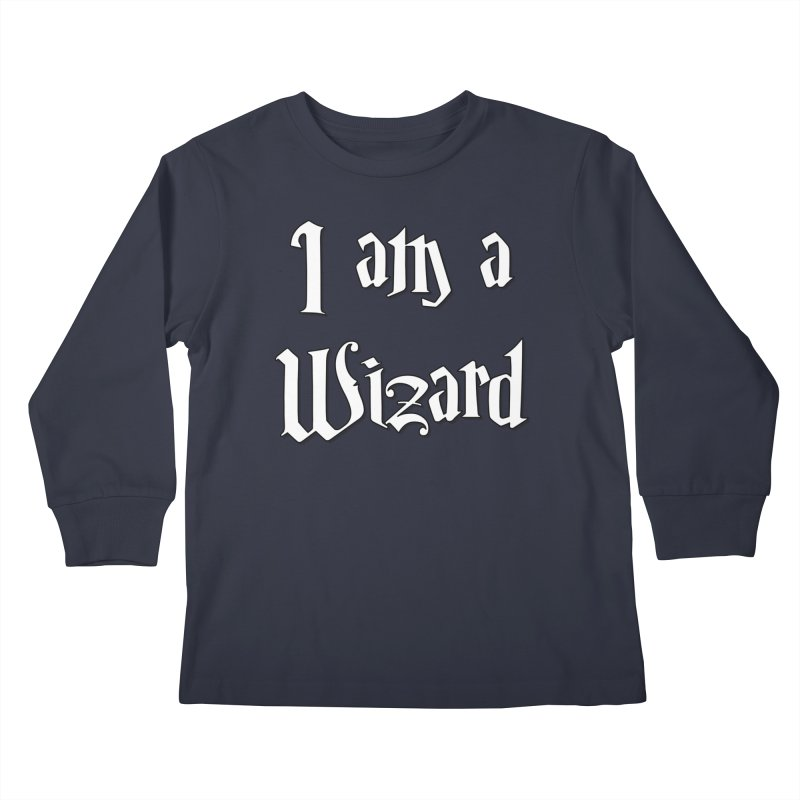 I am a Wizard.. yes I am !  - white - Kids Longsleeve T-Shirt by ARTinfusion - Get your's now!