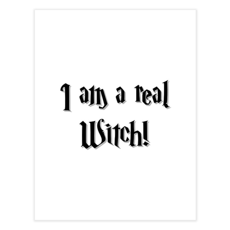 I am a real witch! ...sometimes.. Home Fine Art Print by ARTinfusion - Get your's now!
