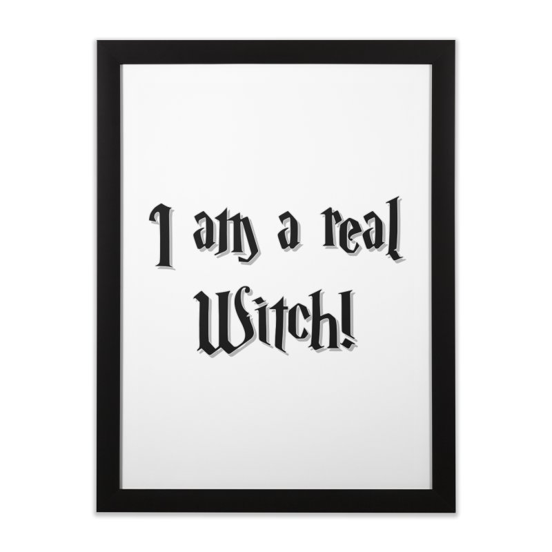 I am a real witch! ...sometimes.. Home Framed Fine Art Print by ARTinfusion - Get your's now!