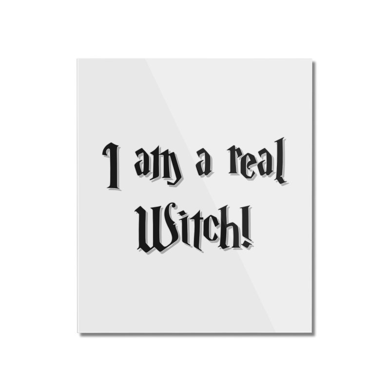 I am a real witch! ...sometimes.. Home Mounted Acrylic Print by ARTinfusion - Get your's now!