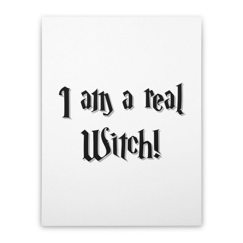 I am a real witch! ...sometimes.. Home Stretched Canvas by ARTinfusion - Get your's now!