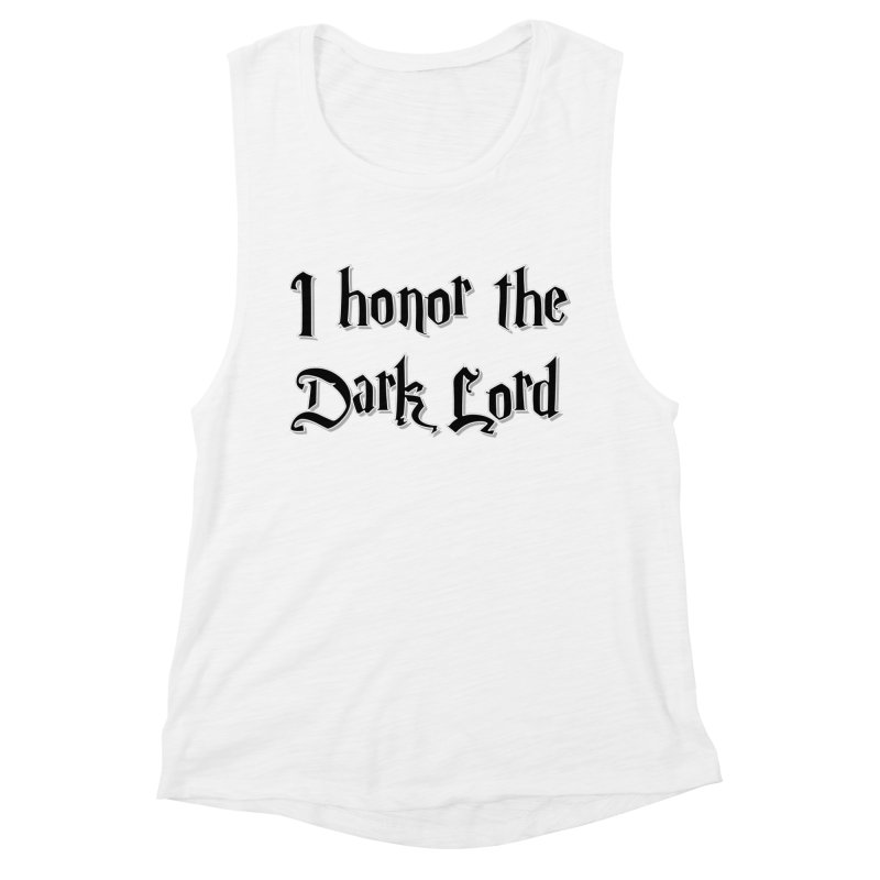 I honor the dark lord -black- Women's Tank by ARTinfusion - Get your's now!