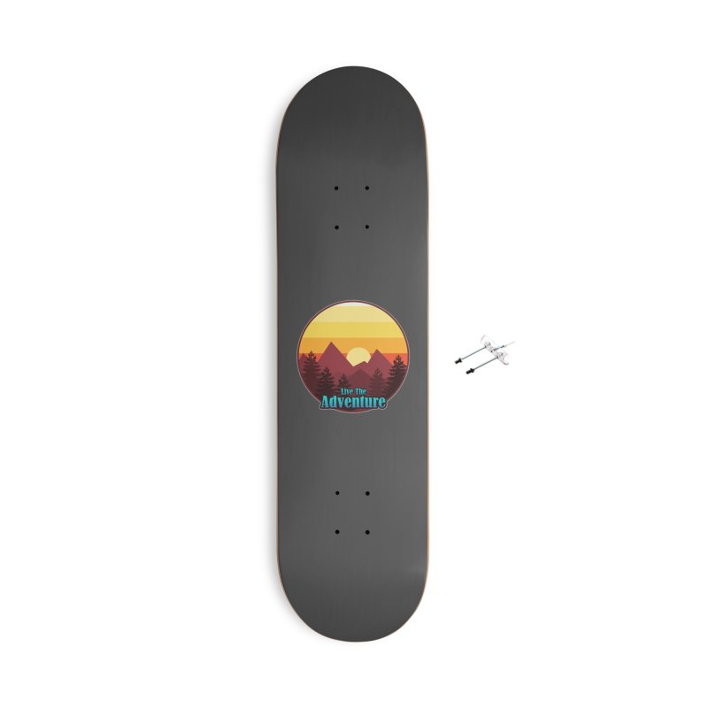 Live The Adventure Accessories Skateboard by ARTinfusion - Get your's now!