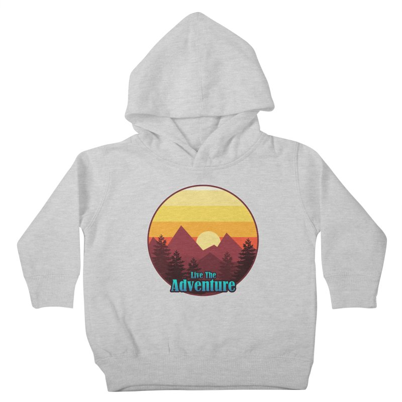 Live The Adventure Kids Toddler Pullover Hoody by ARTinfusion - Get your's now!