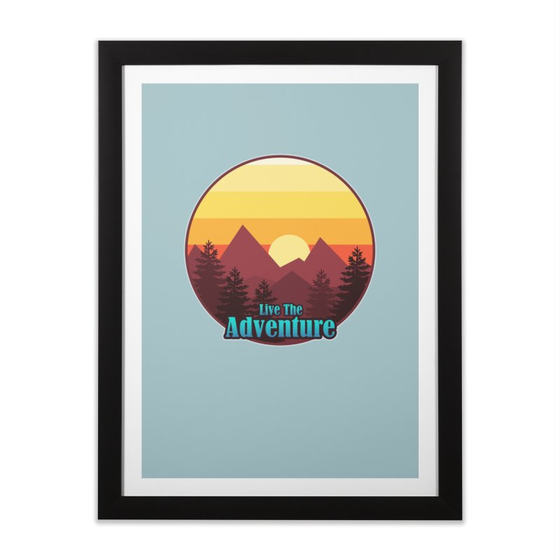 Live The Adventure Home Framed Fine Art Print by ARTinfusion - Get your's now!