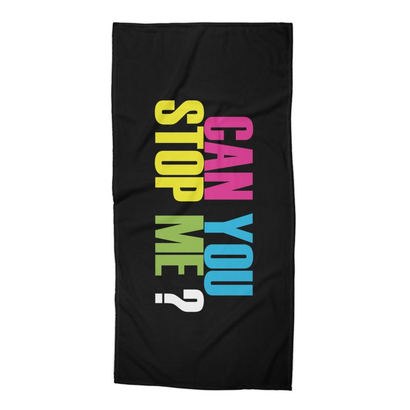 Can You Stop Me? Accessories Beach Towel by ARTinfusion - Get your's now!
