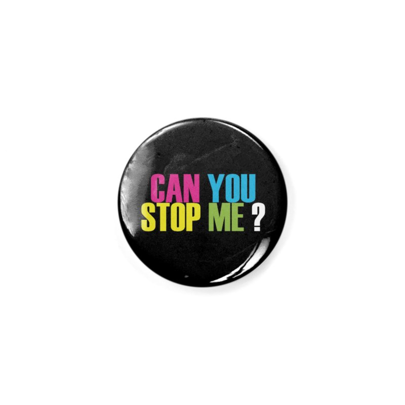 Can You Stop Me? Accessories Button by ARTinfusion - Get your's now!