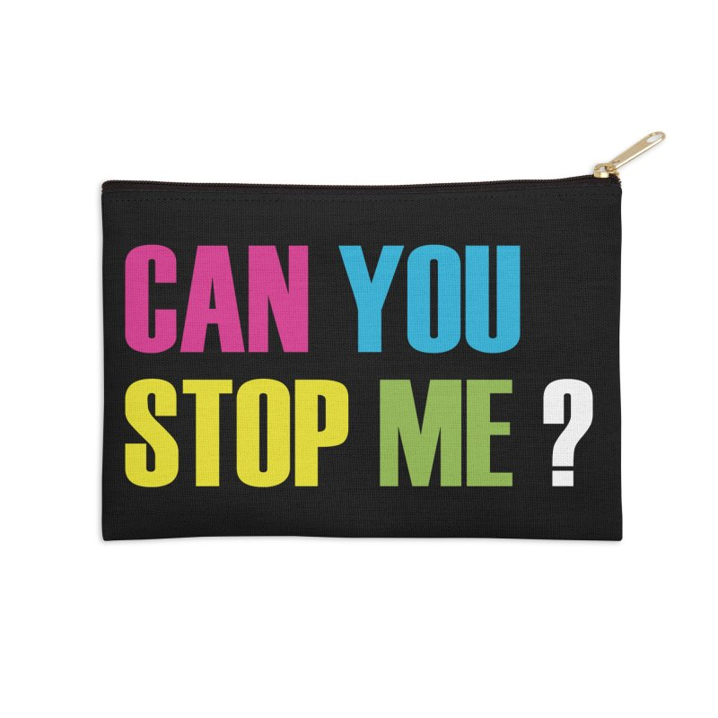 Can You Stop Me? Accessories Zip Pouch by ARTinfusion - Get your's now!