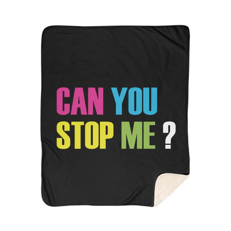 Can You Stop Me? Home Blanket by ARTinfusion - Get your's now!