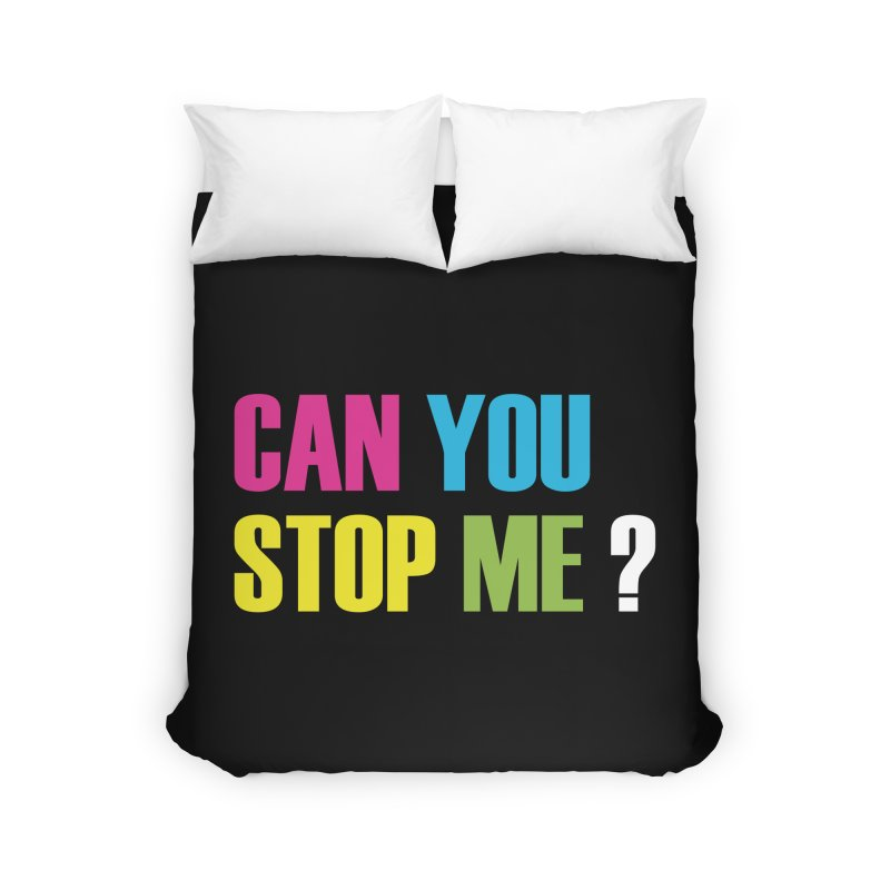 Can You Stop Me? Home Duvet by ARTinfusion - Get your's now!