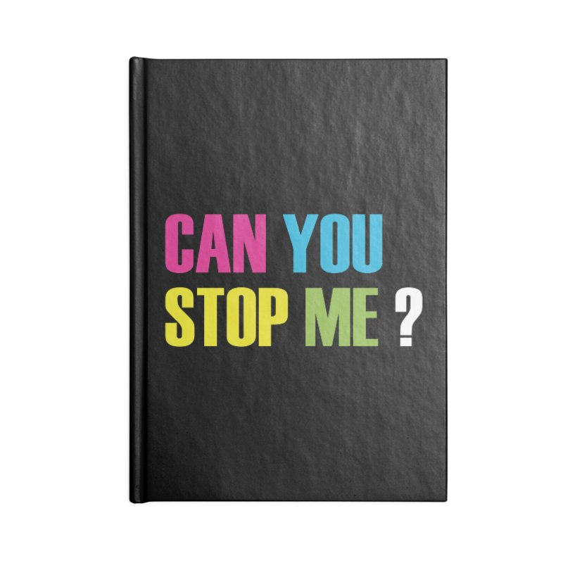 Can You Stop Me? Accessories Notebook by ARTinfusion - Get your's now!