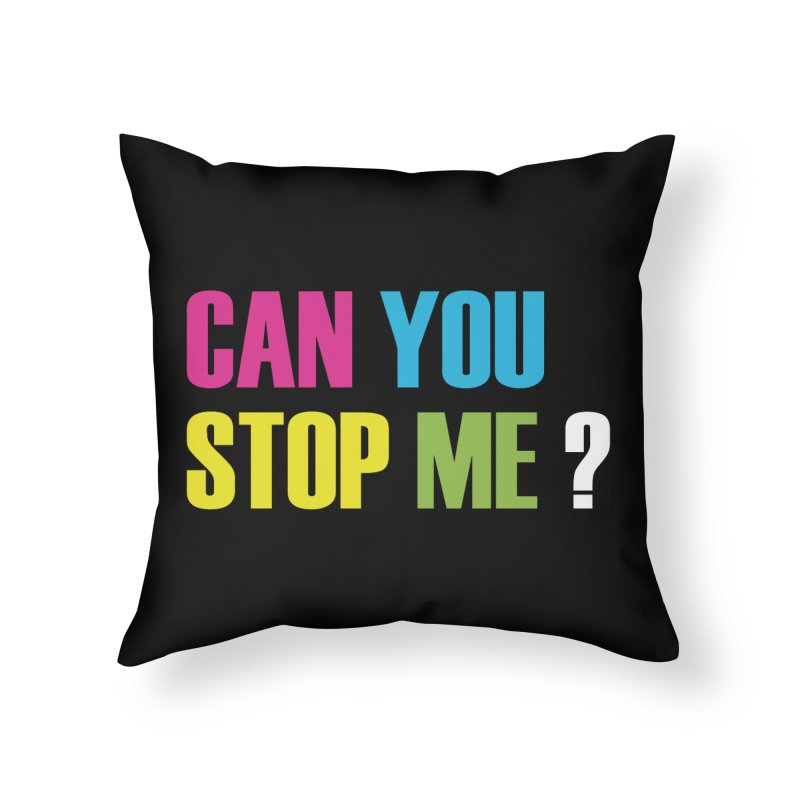 Can You Stop Me? Home Throw Pillow by ARTinfusion - Get your's now!