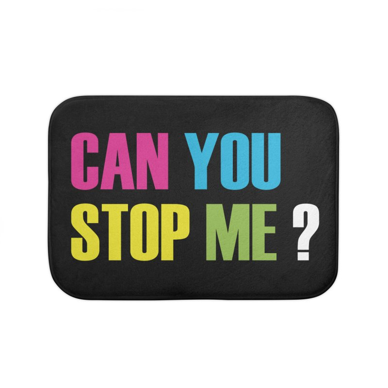 Can You Stop Me? Home Bath Mat by ARTinfusion - Get your's now!