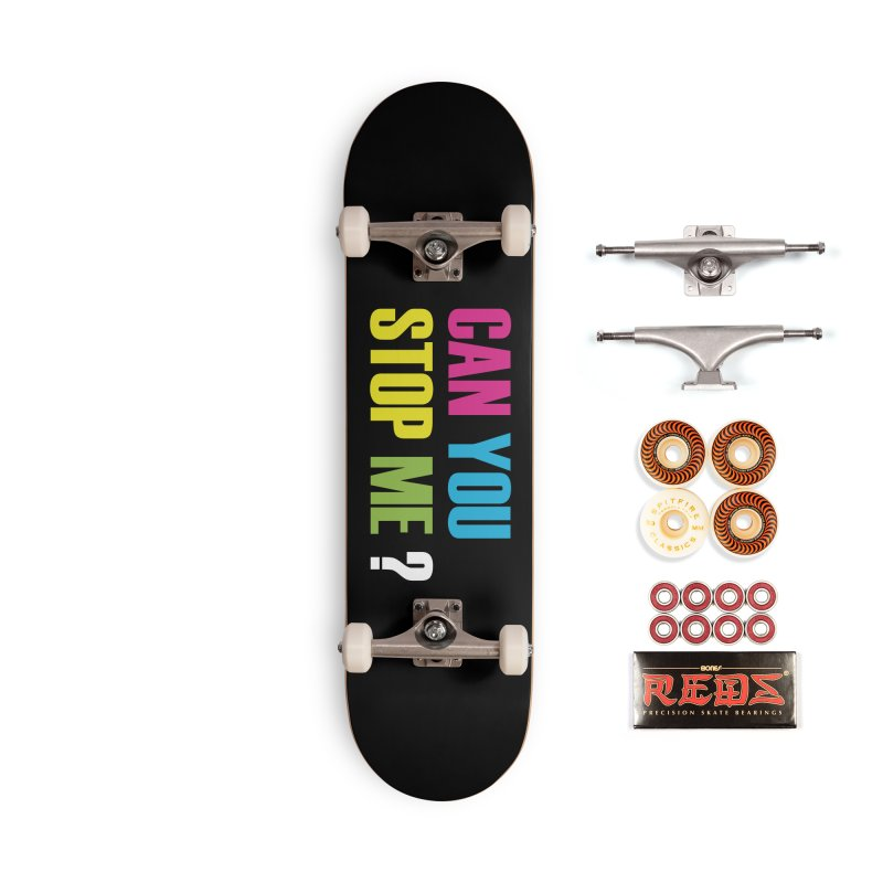 Can You Stop Me? Accessories Skateboard by ARTinfusion - Get your's now!