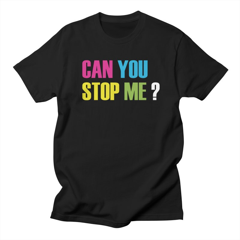 Can You Stop Me? Men's T-Shirt by ARTinfusion - Get your's now!