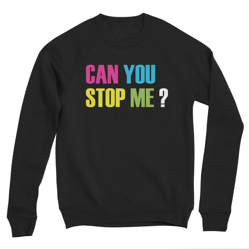 Can You Stop Me? Women's Sweatshirt by ARTinfusion - Get your's now!