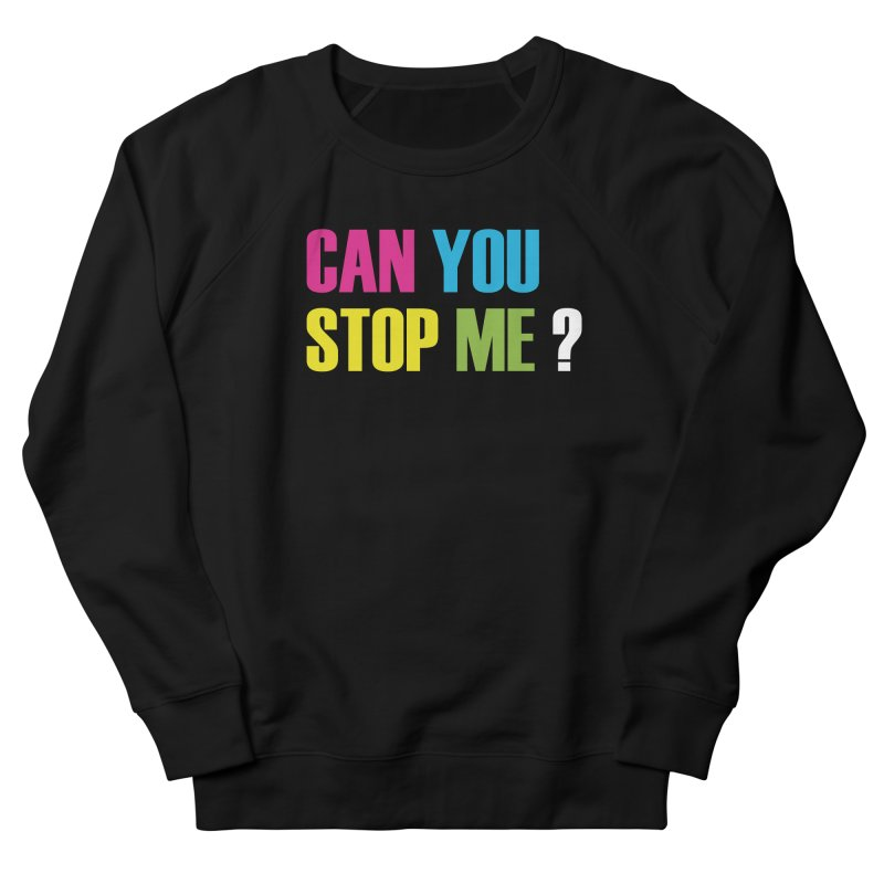 Can You Stop Me? Men's Sweatshirt by ARTinfusion - Get your's now!