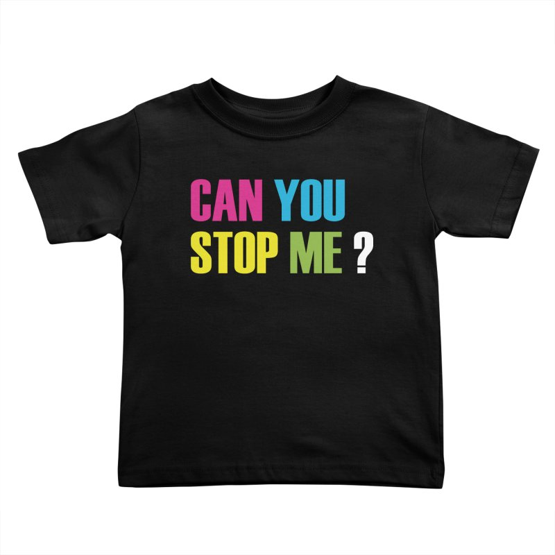 Can You Stop Me? Kids Toddler T-Shirt by ARTinfusion - Get your's now!