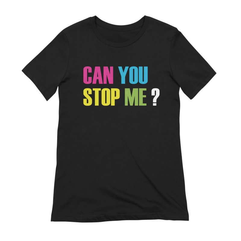 Can You Stop Me? Women's T-Shirt by ARTinfusion - Get your's now!