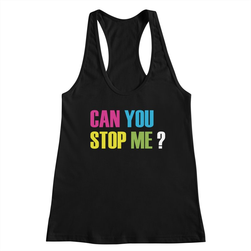 Can You Stop Me? Women's Tank by ARTinfusion - Get your's now!
