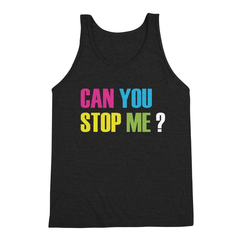 Can You Stop Me? Men's Tank by ARTinfusion - Get your's now!