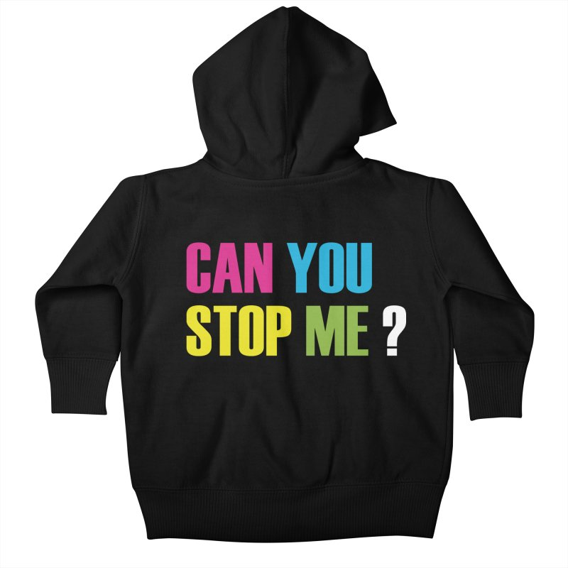 Can You Stop Me? Kids Baby Zip-Up Hoody by ARTinfusion - Get your's now!