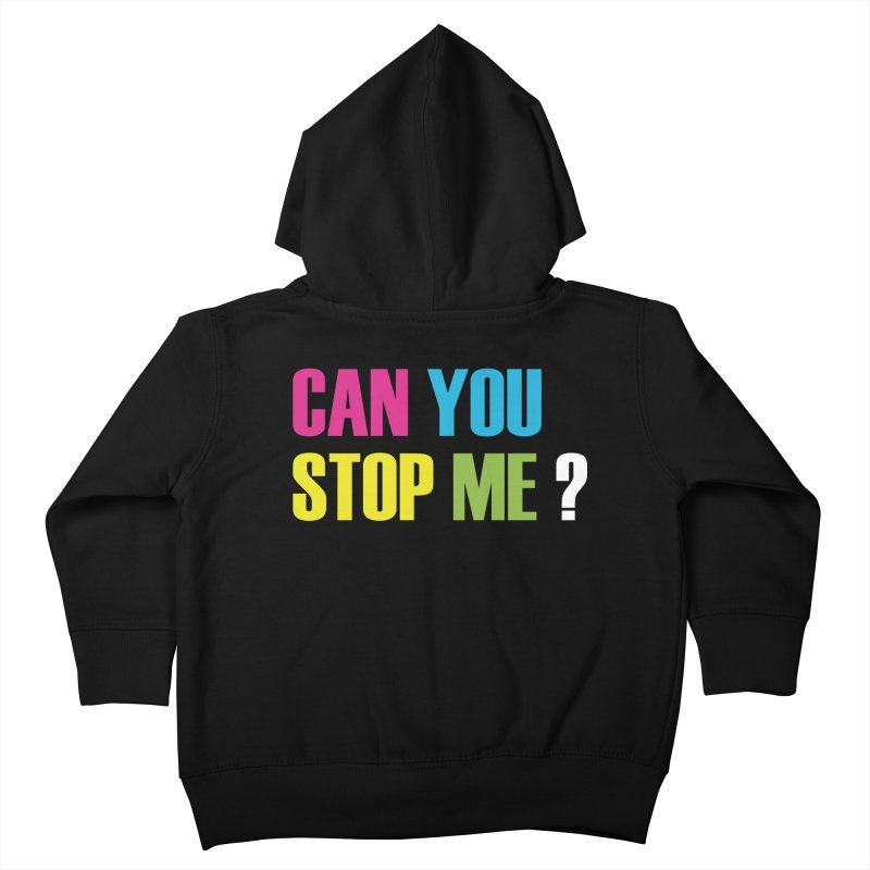 Can You Stop Me? Kids Toddler Zip-Up Hoody by ARTinfusion - Get your's now!