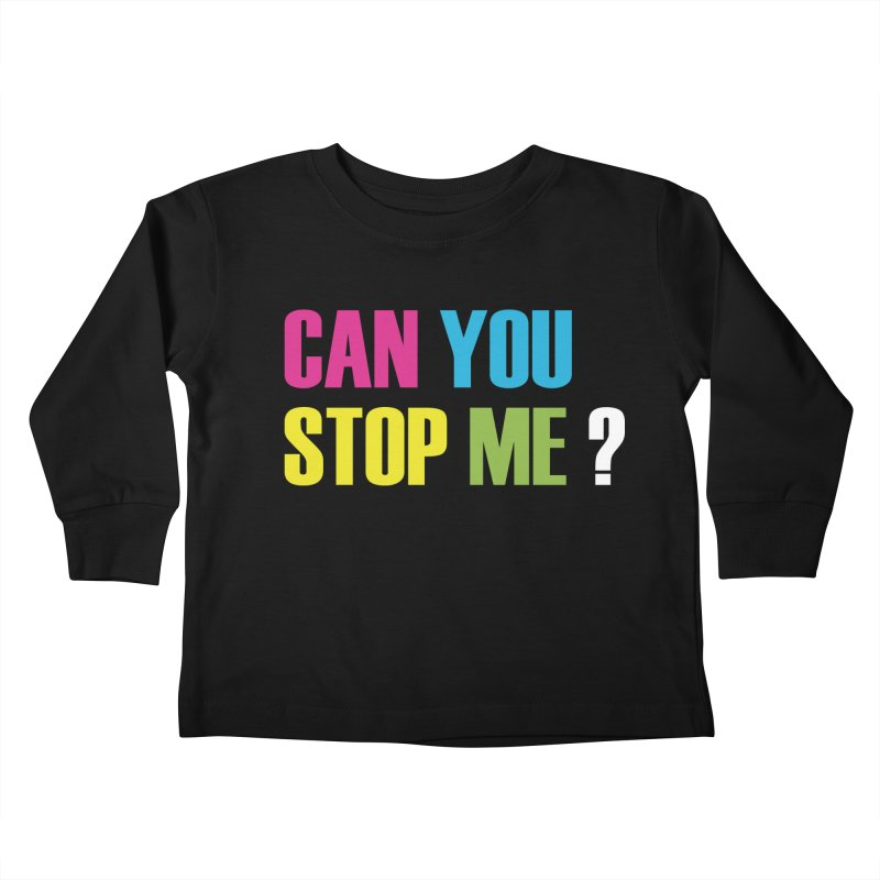 Can You Stop Me? Kids Toddler Longsleeve T-Shirt by ARTinfusion - Get your's now!