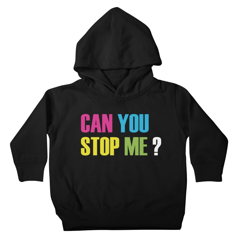 Can You Stop Me? Kids Toddler Pullover Hoody by ARTinfusion - Get your's now!