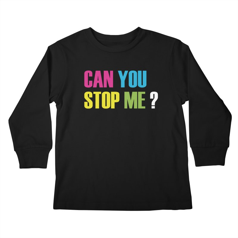 Can You Stop Me? Kids Longsleeve T-Shirt by ARTinfusion - Get your's now!